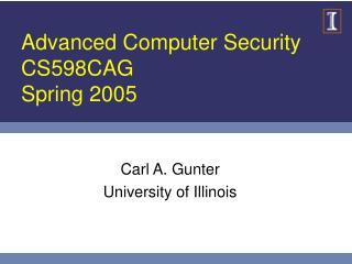 Advanced Computer Security CS598CAG Spring 2005