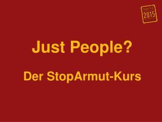 Just People? Der StopArmut-Kurs