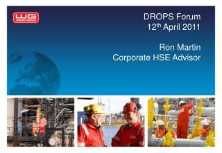 DROPS Forum 12 th  April 2011 Ron Martin Corporate HSE Advisor