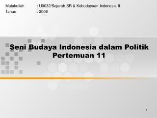 Seni Budaya Indonesia dalam Politik  Pertemuan 11