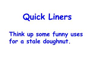 Quick Liners