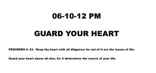 06-10-12 PM GUARD YOUR HEART