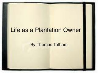 Life as a Plantation Owner