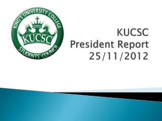 KUCSC  President Report 25/11/2012