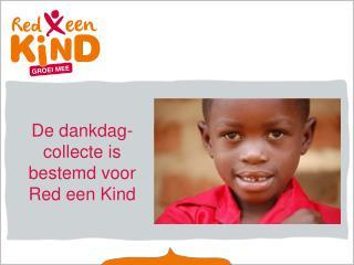 De dankdag-collecte is bestemd voor Red een Kind