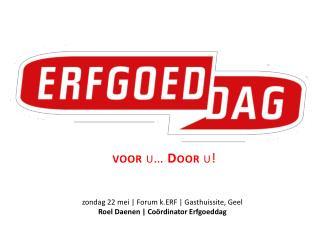 zondag 22 mei | Forum k.ERF | Gasthuissite, Geel Roel Daenen | Coördinator Erfgoeddag