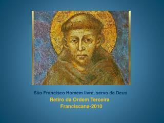 São Francisco Homem livre, servo de Deus