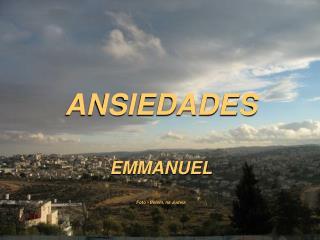 ANSIEDADES EMMANUEL Foto –Belém, na Judeia