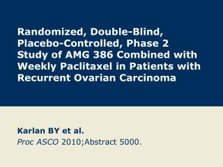Karlan BY et al. Proc ASCO  2010;Abstract 5000.