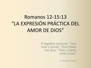"""Romanos 12-15:13 """"LA EXPRESIÓN PRÁCTICA DEL AMOR DE DIOS"""""""