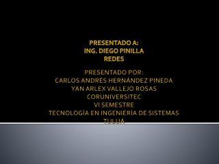 Presentado a: Ing. Diego Pinilla Redes