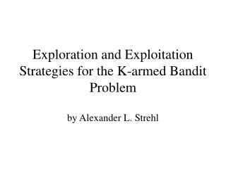 Exploration and Exploitation Strategies for the K-armed Bandit Problem