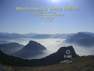 Which shoes to dance TANGO   Jean-Michel Chaize on behalf of  the  Computing Services