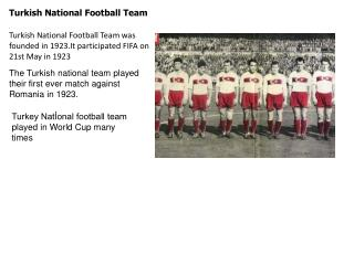 . Turkish National Football Team was founded in 1923.It participated FIFA on 21st May in 1923