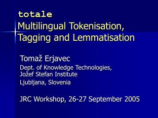 Totale Multilingual Tokenisation, Tagging and Lemmatisation