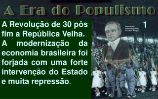 A Revolução de 30 pôs fim a República Velha.