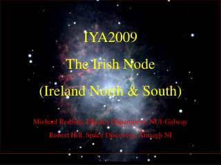 IYA2009 The Irish Node (Ireland North & South) Michael Redfern, Physics Department, NUI-Galway