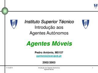 Instituto Superior Técnico Introdução aos  Agentes Autónomos Agentes Móveis Pedro António, M5157