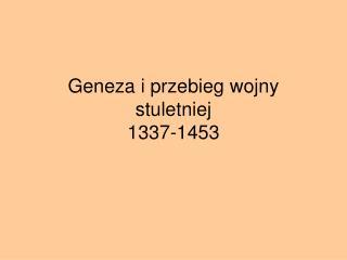 Geneza i przebieg wojny stuletniej 1337-1453