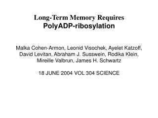 Long-Term Memory Requires PolyADP-ribosylation Malka Cohen-Armon, Leonid Visochek, Ayelet Katzoff,