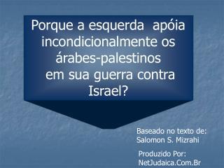 Porque a esquerda  apóia incondicionalmente os árabes-palestinos  em sua guerra contra Israel?