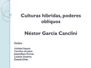 Culturas h�bridas, poderes  obl�quos N�stor Garc�a  Canclini