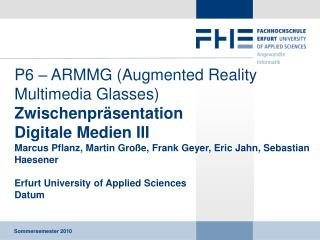 P6 – ARMMG (Augmented Reality Multimedia Glasses) Zwischenpräsentation  Digitale Medien III