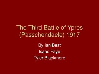 The Third Battle of Ypres ( Passchendaele) 1917