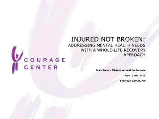 INJURED NOT BROKEN:  ADDRESSING MENTAL HEALTH NEEDS WITH A WHOLE-LIFE RECOVERY APPROACH
