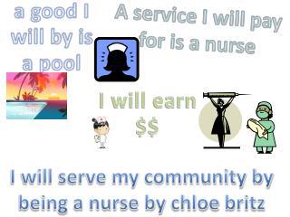 I will serve my community by being a nurse by  chloe britz