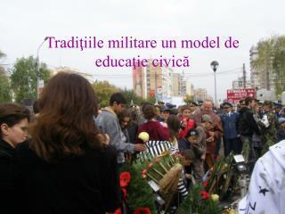 Tradiţiile militare un model de educaţie civică