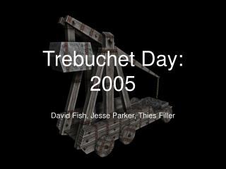Trebuchet Day: 2005