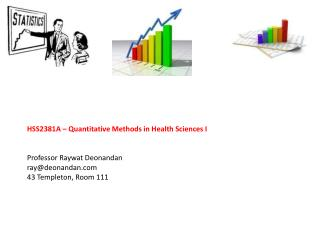 HSS2381A – Quantitative Methods in Health Sciences I Professor Raywat Deonandan ray@deonandan