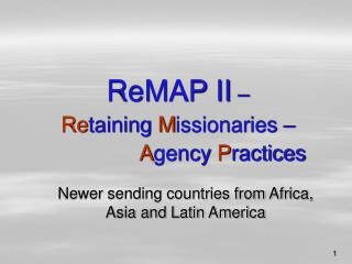 ReMAP II  �  Re taining  M issionaries �  A gency  P ractices