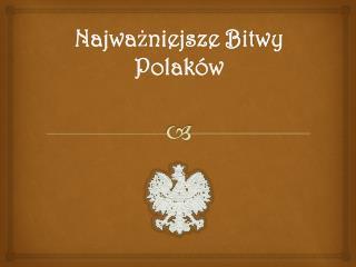 Najwa ż niejsze Bitwy  Polaków