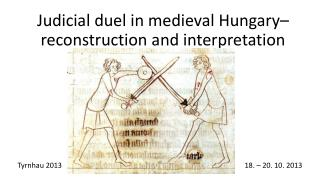 Judicial duel in medieval Hungary – reconstruction and interpretation