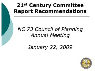 21st Century Committee Report Recommendations    NC 73 Council of Planning Annual Meeting  January 22, 2009