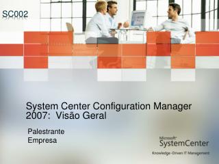 System Center Configuration Manager 2007:  Vis�o Geral