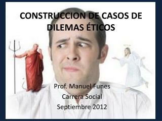 CONSTRUCCION DE CASOS DE DILEMAS ÉTICOS