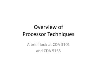 Overview of  Processor Techniques