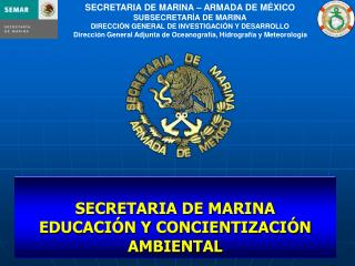 SECRETARIA DE MARINA � ARMADA DE M�XICO SUBSECRETAR�A DE MARINA
