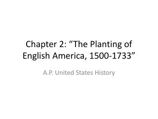 "Chapter 2: ""The Planting of English America, 1500-1733"""