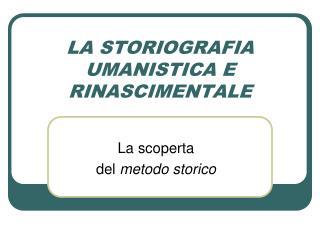 LA STORIOGRAFIA UMANISTICA E RINASCIMENTALE