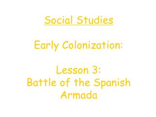 Social Studies Early Colonization: Lesson 3: Battle of the Spanish Armada