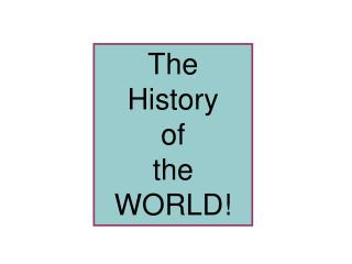 The  History of the WORLD!