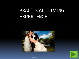 PRACTICAL LIVING EXPERIENCE