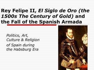 Politics, Art, Culture & Religion of Spain during the Habsburg Era