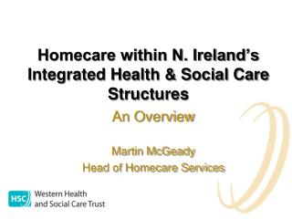Homecare within N. Ireland�s Integrated Health & Social Care Structures