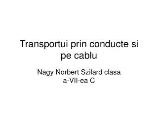 Transportui prin conducte si pe cablu