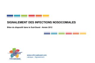 SIGNALEMENT DES INFECTIONS NOSOCOMIALES Bilan du dispositif dans le Sud-Ouest - Ann�e 2012